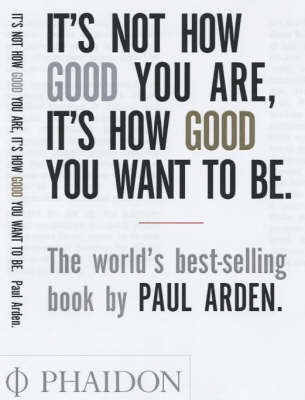 It's Not How Good You Are. It's How Good You Want to Be. The World's Best Selling Book